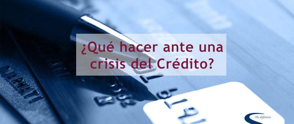 ¿Qué hacer ante una crisis del Crédito?